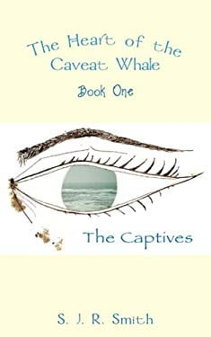 The Heart of the Caveat Whale Book One the Captives