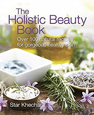 The Holistic Beauty Book: Over 100 Natural Recipes for Gorgeous Healthy Skin 9781900322270