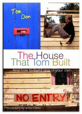 The House That Tom Built: ..and How to Build One of Your Own 9781904095910