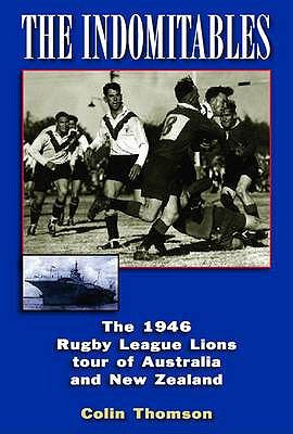 The Indomitables: The 1946 Rugby League Tour of Australia and New Zealand 9781903659441