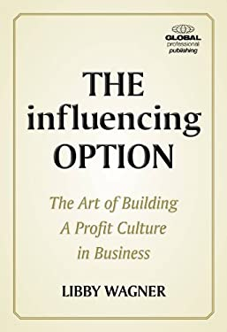 The Influencing Option: The Art of Building a Profit Culture in Business 9781906403607
