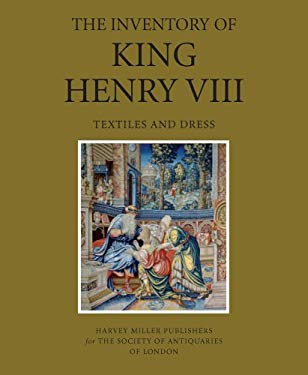 The Inventory of King Henry VIII: Textiles and Dress 9781905375424