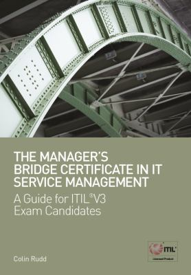 The Manager's Bridge Certificate in It Service Management: A Guide for Itil(r) V3 Exam Candidates 9781906124205