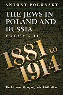 The Jews in Poland and Russia, Volume 2: 1881 to 1914
