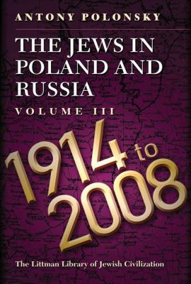 The Jews in Poland and Russia: Volume III: 1914 to 2008