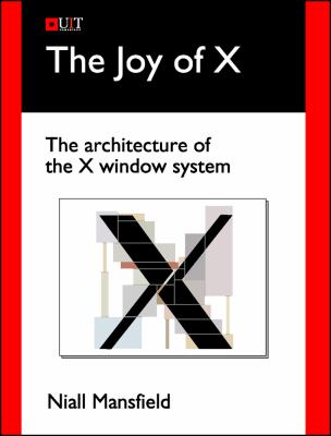 The Joy of X: The Architecture of the X Window System 9781906860004