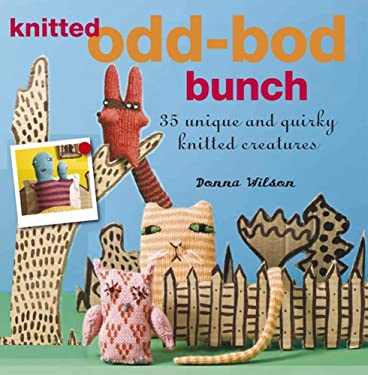 The Knitted Odd-Bod Bunch: 35 Unique and Quirky Knitted Creatures 9781906525422
