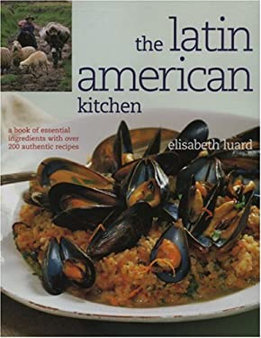 The Latin American Kitchen: A Book of Essential Ingredients with Over 200 Authentic Recipes 9781904920465