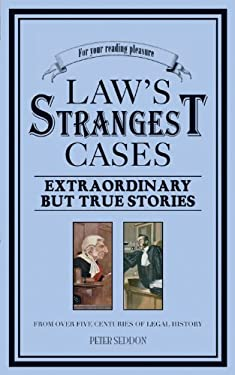 Law's Strangest Cases: Extraordinary But True Stories from Over Five Centuries of Legal History 9781905798285