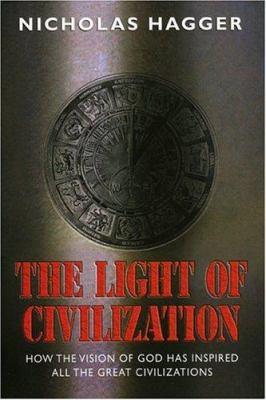 The Light of Civilization: How the Vision of God Has Inspired All the Great Civilizations 9781905047635