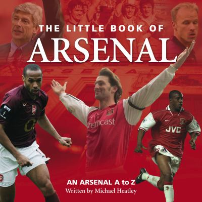 The Little Book of Arsenal: An Arsenal A to Z 9781905009862