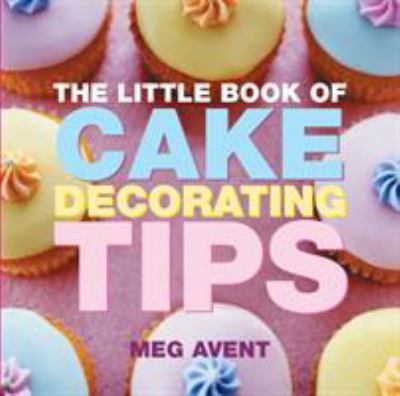 The Little Book of Cake Decorating Tips 9781904573968
