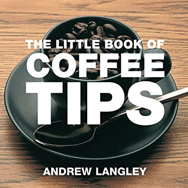 The Little Book of Coffee Tips 9781904573333