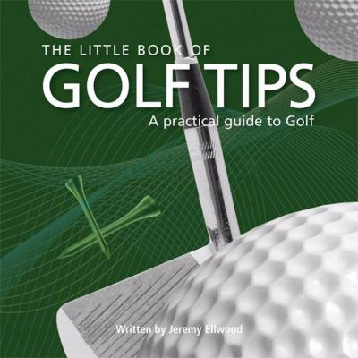 The Little Book of Golf Tips: A Practical Guide to Golf 9781905828487