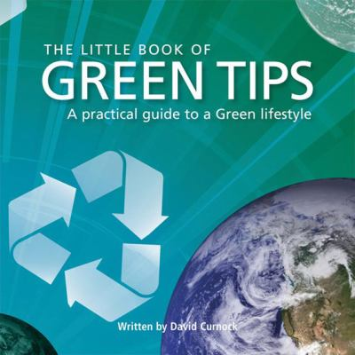 The Little Book of Green Tips: A Practical Guide to a Green Lifestyle 9781906229627