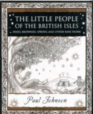 The Little People of the British Isles: Pixies, Brownies, Sprites and Other Rare Fauna 9781904263630