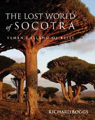 The Lost World of Socotra: Yemen's Island of Bliss 9781905299959
