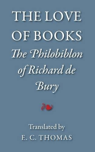The Love of Books, Being the Philobiblon of Richard de Bury 9781904799412
