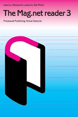 The Mag.Net Reader 3 - Processual Publishing. Actual Gestures 9781906496203