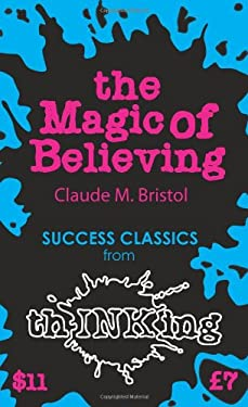 The Magic of Believing (Thinking Classics) 9781907590061