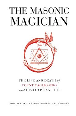 The Masonic Magician: The Life and Death of Count Cagliostro and His Egyptian Rite 9781905857821
