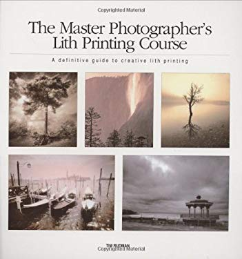 The Master Photographer's Lith Printing Course: A Definitive Guide to Creative Lith Printing 9781902538020
