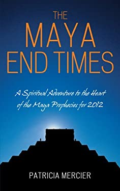 The Maya End Times: A Spiritual Adventure: Maya Prophecies for 2012 9781905857456