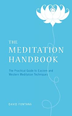 The Meditation Handbook: The Practical Guide to Eastern and Western Meditation Techniques 9781906787523