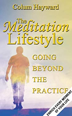 The Meditation Lifestyle: Going Beyond the Practice 9781905398263