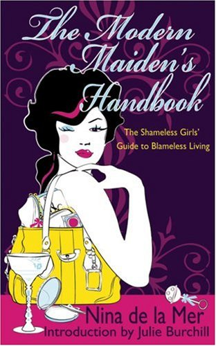 The Modern Maiden's Handbook: The Shameless Girls' Guide to Blameless Living 9781906032135