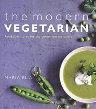 The Modern Vegetarian: Food Adventures for the Contemporary Palate 9781904920991