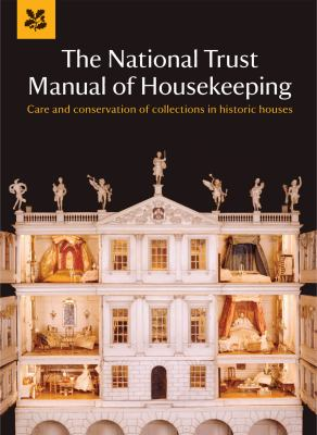The National Trust Manual of Housekeeping: Care and Conservation of Collections in Historic Houses 9781907892189