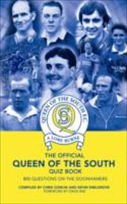 The Official Queen of the South Quiz Book: 800 Questions on the Doonhamers 9781906358822