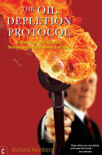 The Oil Depletion Protocol: A Plan to Avert Oil Wars, Terrorism and Economic Collapse 9781905570041