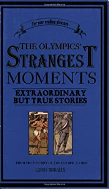 The Olympics' Strangest Moments: Extraordinary But True Tales from the History of the Olympic Games 9781905798230
