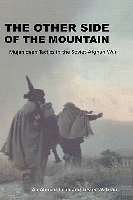 The Other Side of the Mountain: Mujahideen Tactics in the Soviet-Afghan War 9781907521959