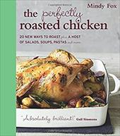 The Perfectly Roasted Chicken: 20 New Ways to Roast Plus a Host of Salads, Soups, Pastas, and More 20987643
