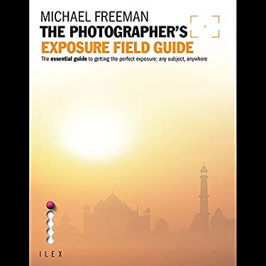 The Photographer's Exposure Field Guide 9781907579219