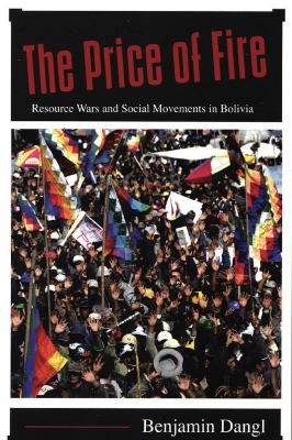 The Price of Fire: Resource Wars and Social Movements in Bolivia 9781904859338