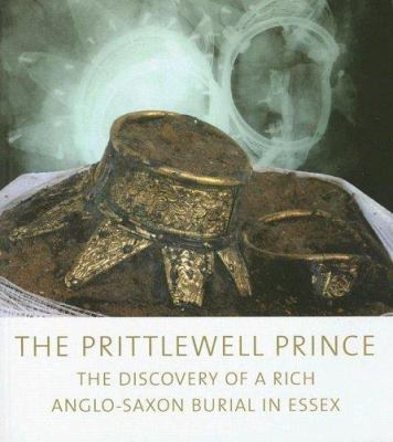 The Prittlewell Prince: The Discovery of a Rich Anglo-Saxon Burial in Essex 9781901992526