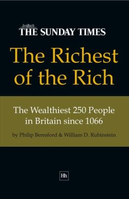 The Richest of the Rich: The Wealthiest 250 People in Britain Since 1066 9781905641543