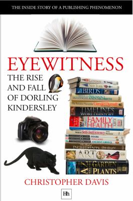 The Rise and Fall of Dorling Kindersley: The Inside Story of a Publishing Phenomenon 9781906659196