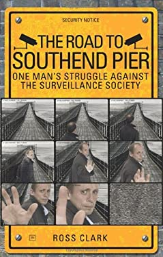The Road to Southend Pier: One Man's Struggle Against the Surveillance Society 9781905641444