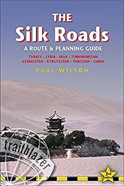 The Silk Roads: Turkey, Syria, Iran, Turkmenistan, Uzbekistan, Kyrgyzstan, Pakistan, China 9781905864324