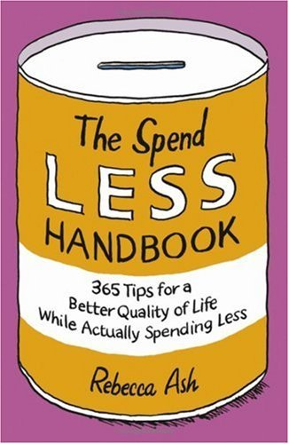 The Spend Less Handbook: 365 Tips for a Better Quality of Life While Actually Spending Less 9781906465148