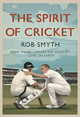 The Spirit of Cricket: What Makes Cricket the Greatest Game on Earth 9781904027843