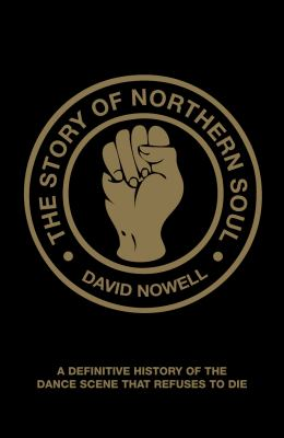 The Story of Northern Soul: A Definitive History of the Dance Scene That Refuses to Die 9781907554230