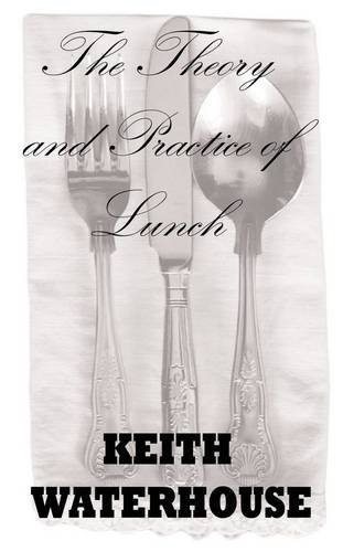 The Theory and Practice of Lunch 9781907841002