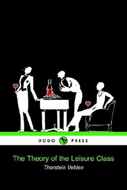 The Theory of the Leisure Class (Dodo Press)