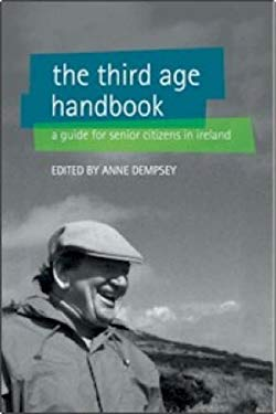 The Third Age Handbook: A Guide for Older People in Ireland 9781904148500